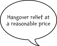 Hangover relief at a reasonable price