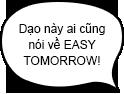 Dạo này ai cũng nói về EASY TOMORROW!