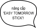 nâng cấp 'EASY TOMORROW STICK'!